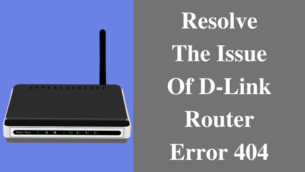 How to fix D Link Router Error 404