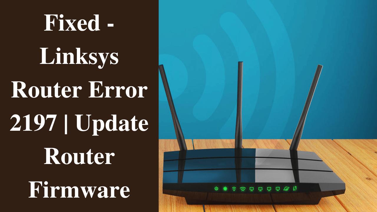 Fix Linksys Router Error 2197