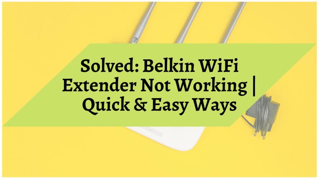 Belkin wifi extender not working