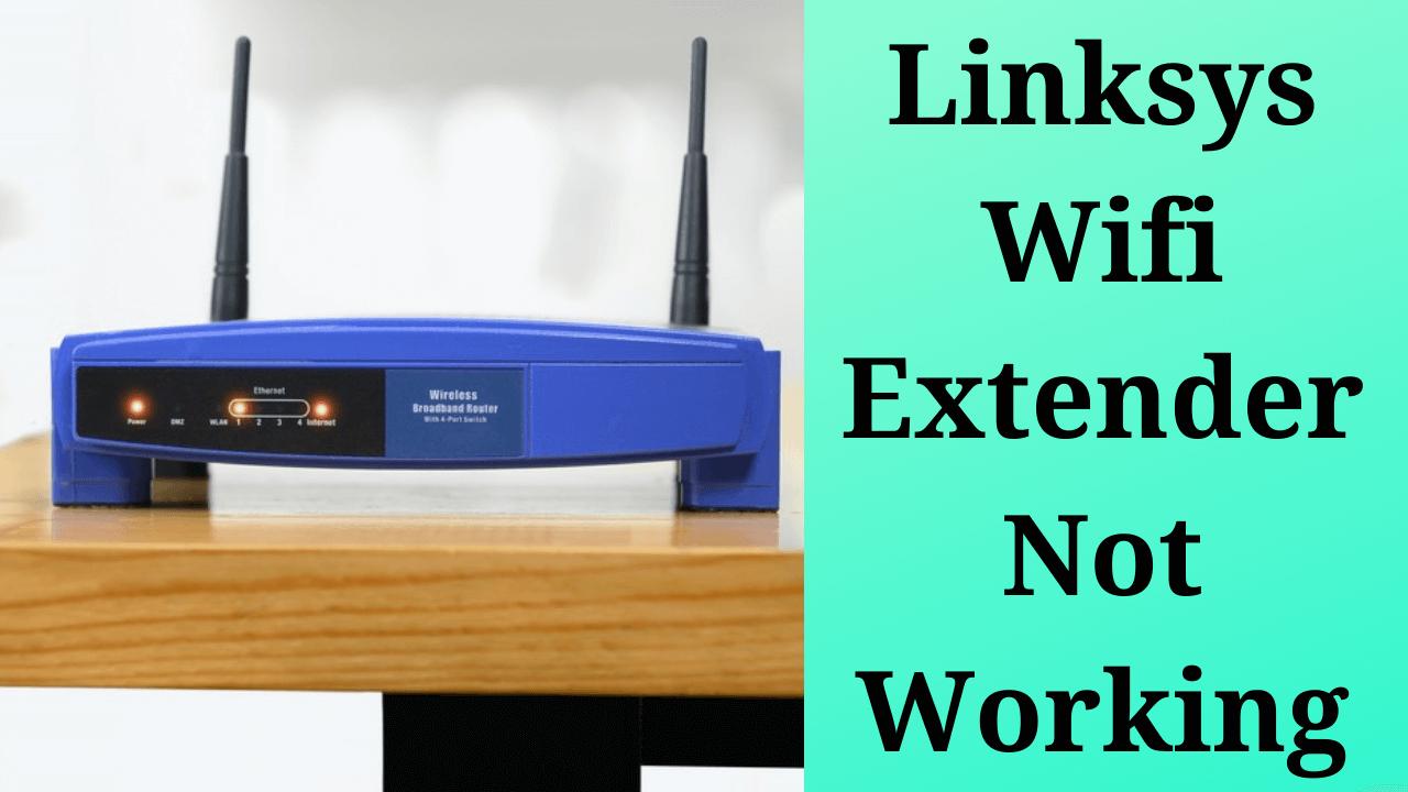 Linksys Wifi Extender Not Working