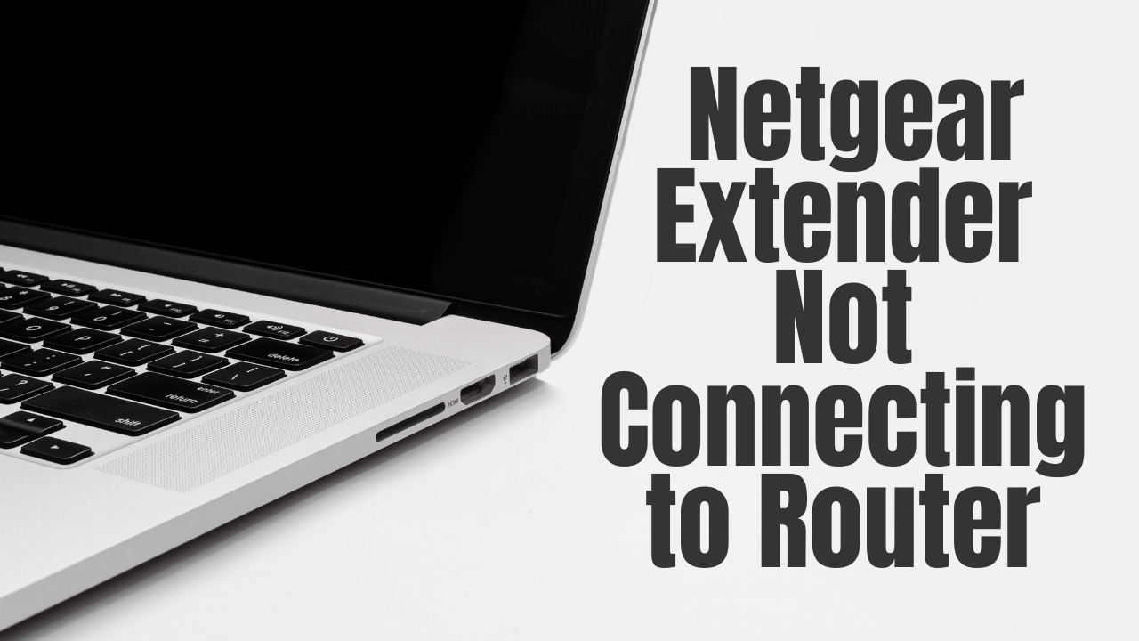 Netgear-Extender Not Connecting to Router
